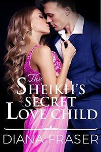 The Sheikh's Secret Love Child