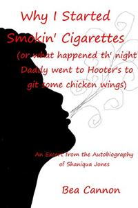 Why I Started Smokin' Cigarettes (or what happened th' night Daddy went to Hooter's to git some chicken wings): An Excerpt from the Autobiography of Shaniqua Jones