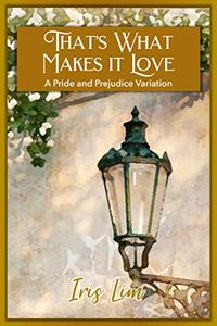 That's What Makes It Love: A Pride and Prejudice Variation