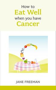 How to Eat Well when you have Cancer