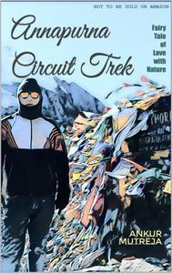 Annapurna Circuit Trek: Fairy Tale of Love with Nature