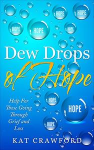 Dew Drops of Hope: Help for Those Going Through Grief and Loss