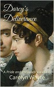 Darcy's Deliverance: A Pride and Prejudice variation