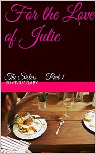 For the Love of Julie: The Sisters Part 1