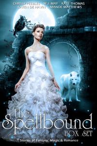 The Spellbound Box Set: 8 Fantasy stories including Vampires, Werewolves, Steam Punk, Magic, Romance, Blood Feuds, Alphas, Medieval Queens, Celtic Myths, Time Travel, and More!