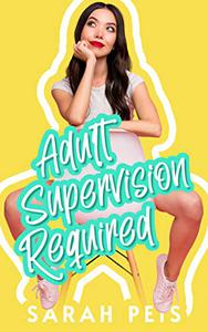 Adult Supervision Required: A romantic comedy