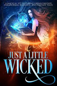 Just A Little Wicked: A Limited Edition Collection of Magical Paranormal and Urban Fantasy Tales