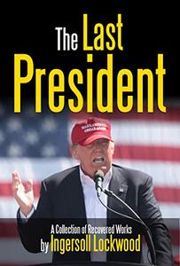 The Last President (Annotated): A Collection of Recovered Works