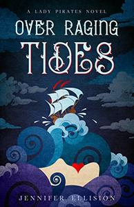 Over Raging Tides: A Lady Pirates Adventure