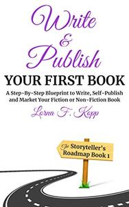 Write and Publish Your First Book: A Step-By-Step Blueprint to Write, Self-Publish and Market Your Fiction or Non-Fiction Book