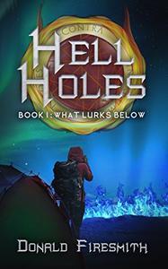 Hell Holes: What Lurks Below