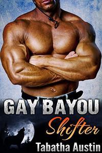 Gay Bayou Shifter (Gay Shifter MM): Gay Werewolf Romance