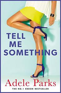Tell Me Something: A gripping novel of love, lies and obsessions