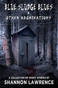 Blue Sludge Blues & Other Abominations: A Collection of Horror Short Stories