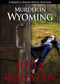 Murder in Wyoming: A Rebecca Bauer Hotel Mystery