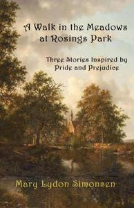 A Walk in the Meadows at Rosings Park: Three Stories Inspired by Pride and Prejudice