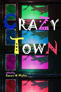 Crazy Town: A Dark Anthology of Fantastical Crime Noir