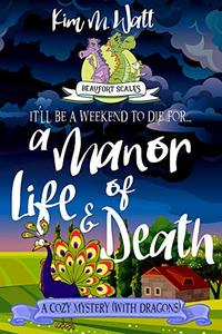 A Manor of Life & Death - A Cozy Mystery (with Dragons): A Beaufort Scales Mystery, Book 3