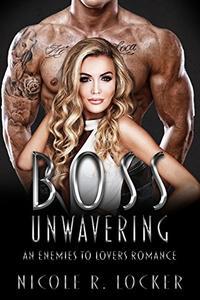 Boss Unwavering: An Enemies to Lovers Romance