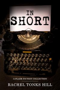 In Short: A Flash Fiction Collection