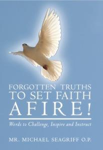 Forgotten Truths to Set Faith Afire!