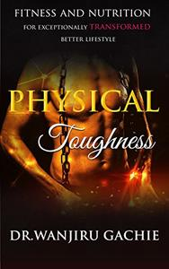 Physical Toughness: Fitness and nutrition  For Exceptionally Transformed Better Lifestyle
