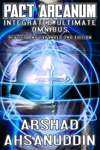 Pact Arcanum Integrated Ultimate Omnibus: Revised and Expanded 2nd Edition