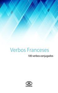 Verbos franceses: 100 verbos conjugados (Colección 100 verbos nº 1)