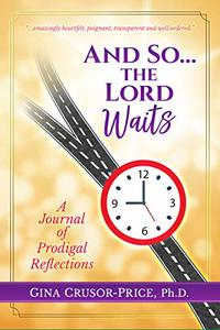 And So...the Lord Waits: A Journal of Prodigal Reflections