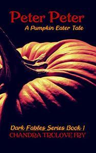 Peter Peter: A Pumpkin Eater Tale