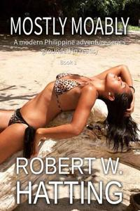 MOSTLY MOABLY (A modern Philippine adventure series -- grounded in reality