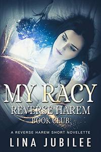My Racy Reverse Harem Book Club: A Reverse Harem Short Novelette