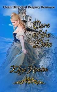 Care of the Duke: Clean Historical Regency Romance