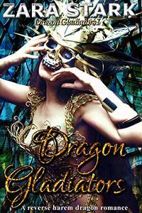 Dragon Gladiators: A Reverse Harem Fantasy Romance