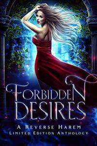 Forbidden Desires: A Reverse Harem Limited Edition Anthology