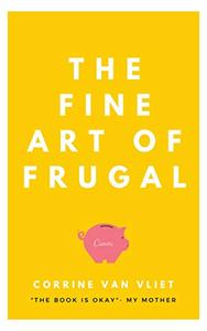 The Fine Art of Frugal: A millennial's guide to surviving life