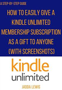 How To Gift Kindle Unlimited Membership Subscription: The Step-By-Step Guide With clear Screenshots to give your loved ones Kindle Unlimited gift using any device with a few clicks