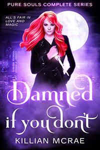 Damned if you don't: Pure Souls Complete Series Books 1-4