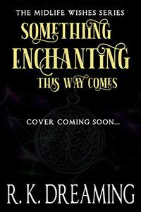 Something Enchanting This Way Comes: A Paranormal Women's Fiction Mystery