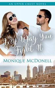 Any Way You Fight It: An Upper Crust Novel - an enemies to lovers second chance romance