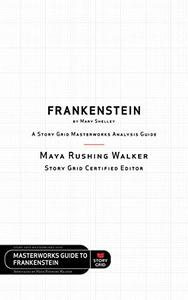 Frankenstein by Mary Shelley: A Story Grid Masterworks Analysis Guide