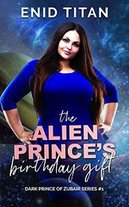The Alien Prince's Birthday Gift: Sci Fi Alien Romance Novella