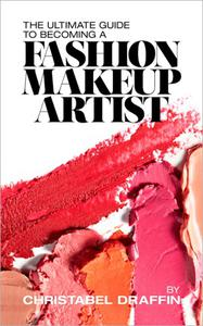 The Ultimate Guide to Becoming a Fashion Makeup Artist