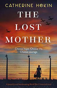 The Lost Mother: A beautiful and heartbreaking World War 2 historical novel