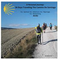 A Personal Journey: 26 Days Traveling The Camino De Santiago: Spiritual, Adventurous, Pilgrimage, and Backpacking - My Way
