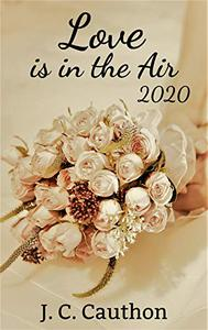 Love is in the Air 2020: A Collection of Romance Writing Prompts