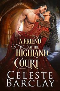 A Friend at the Highland Court: A Wounded Hero Highlander Romance