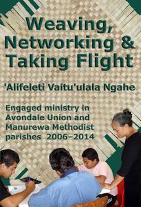 Weaving, Networking & Taking Flight: Engaged Ministry in Avondale Union and Manurewa Methodist Parishes 2006–2014