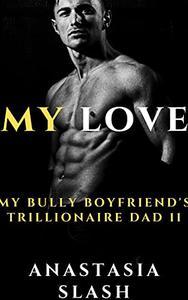 MY LOVE: MY BULLY BOYFRIEND'S DAD