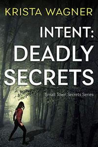 Intent: Deadly Secrets: A Psychological Thriller ( Book #1)
